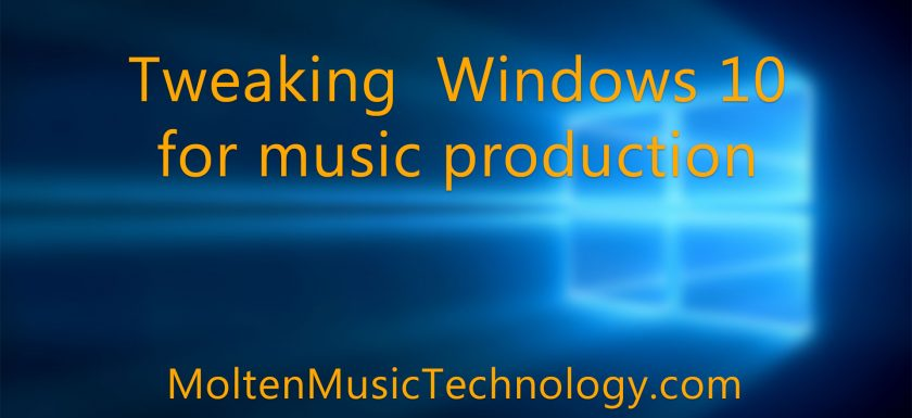 Tweaking Windows 10 for music production